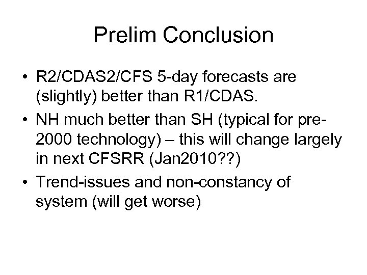 Prelim Conclusion • R 2/CDAS 2/CFS 5 -day forecasts are (slightly) better than R