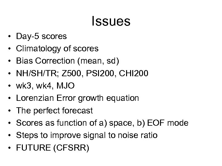Issues • • • Day-5 scores Climatology of scores Bias Correction (mean, sd) NH/SH/TR;