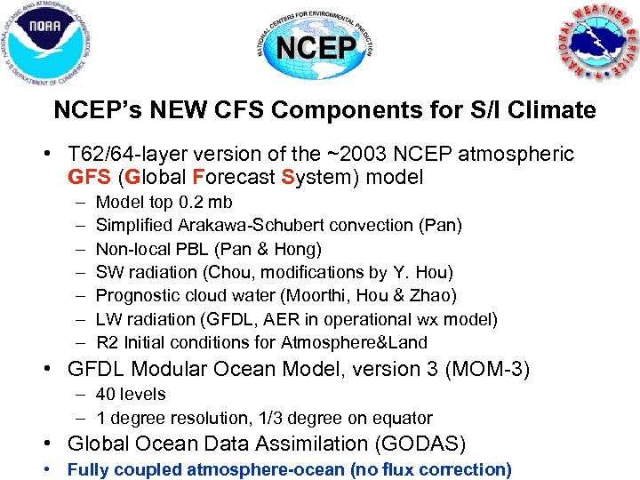 NCEP's NEW CFS Components for S/I Climate • T 62/64 -layer version of the