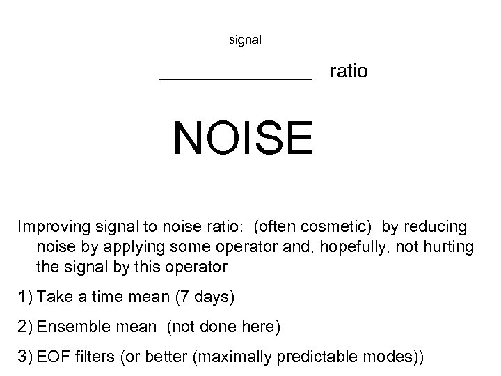 signal ___________ ratio NOISE Improving signal to noise ratio: (often cosmetic) by reducing noise