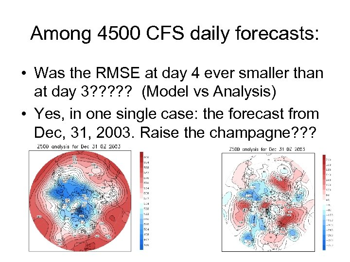 Among 4500 CFS daily forecasts: • Was the RMSE at day 4 ever smaller