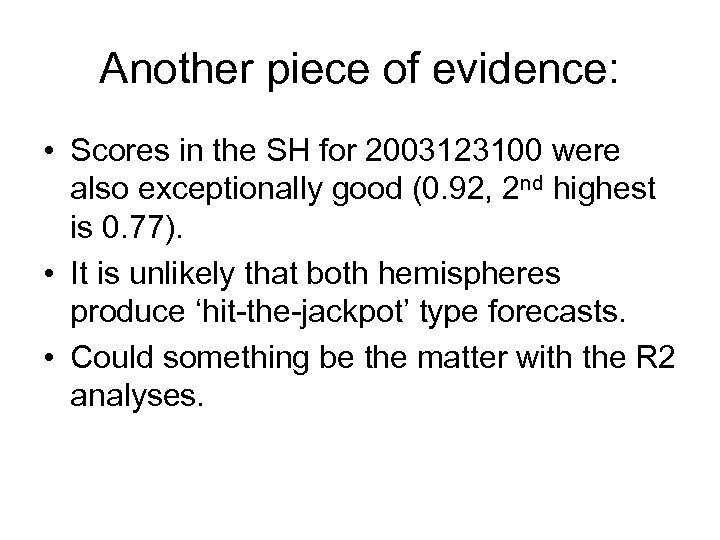 Another piece of evidence: • Scores in the SH for 2003123100 were also exceptionally