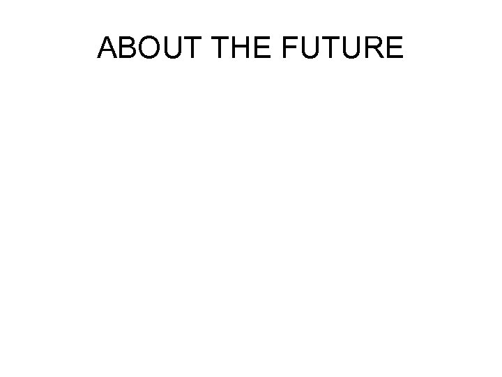 ABOUT THE FUTURE