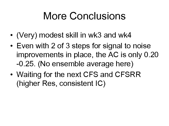 More Conclusions • (Very) modest skill in wk 3 and wk 4 • Even