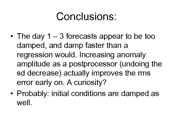 Conclusions: • The day 1 – 3 forecasts appear to be too damped, and