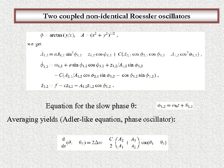 Two coupled non-identical Roessler oscillators Equation for the slow phase θ: Averaging yields (Adler-like