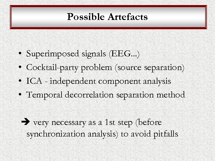 Possible Artefacts • • Superimposed signals (EEG. . . ) Cocktail-party problem (source separation)