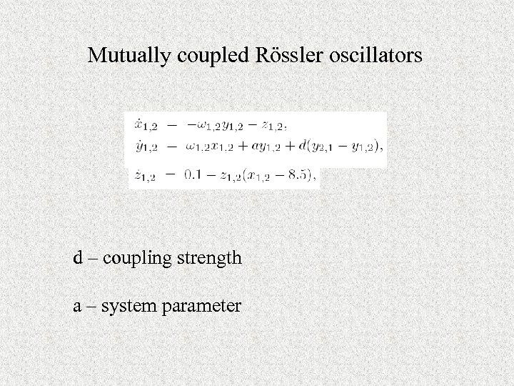 Mutually coupled Rössler oscillators d – coupling strength a – system parameter