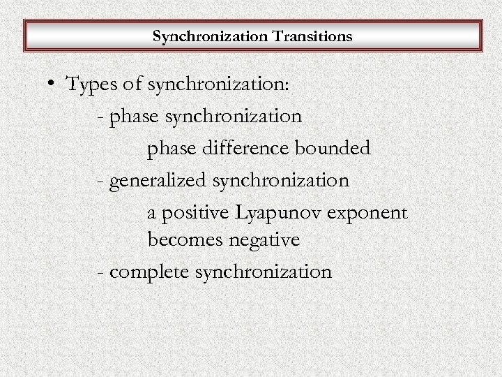 Synchronization Transitions • Types of synchronization: - phase synchronization phase difference bounded - generalized