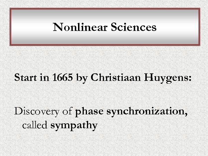 Nonlinear Sciences Start in 1665 by Christiaan Huygens: Discovery of phase synchronization, called sympathy