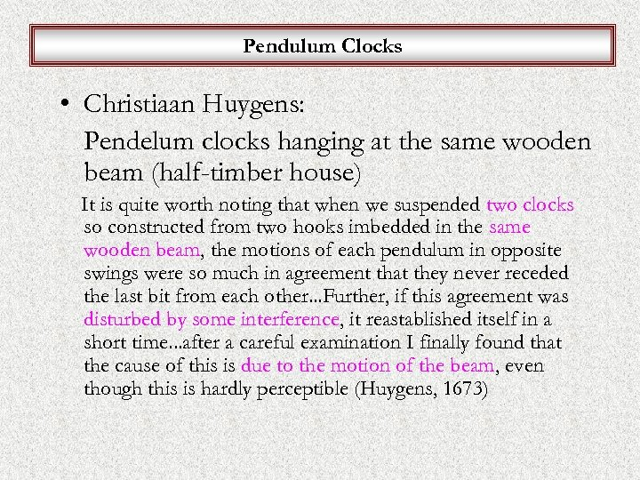 Pendulum Clocks • Christiaan Huygens: Pendelum clocks hanging at the same wooden beam (half-timber