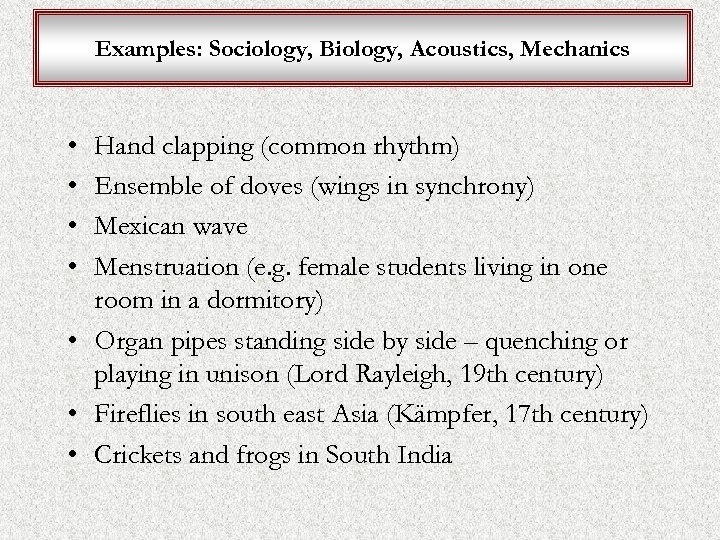 Examples: Sociology, Biology, Acoustics, Mechanics • • Hand clapping (common rhythm) Ensemble of doves