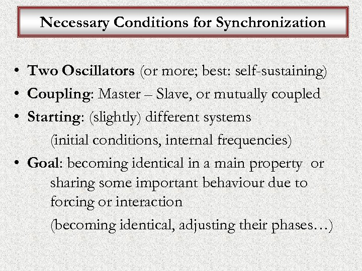 Necessary Conditions for Synchronization • Two Oscillators (or more; best: self-sustaining) • Coupling: Master