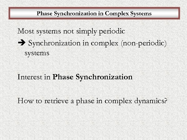 Phase Synchronization in Complex Systems Most systems not simply periodic Synchronization in complex (non-periodic)