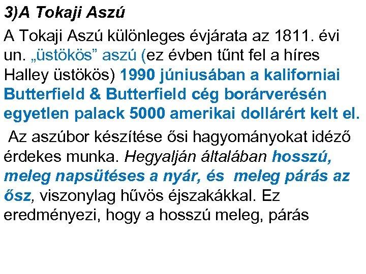 """3)A Tokaji Aszú különleges évjárata az 1811. évi un. """"üstökös"""" aszú (ez évben tűnt"""