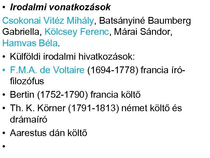 • Irodalmi vonatkozások Csokonai Vitéz Mihály, Batsányiné Baumberg Gabriella, Kölcsey Ferenc, Márai Sándor,