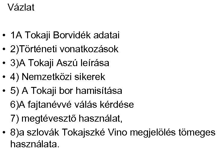 Vázlat • 1 A Tokaji Borvidék adatai • 2)Történeti vonatkozások • 3)A Tokaji