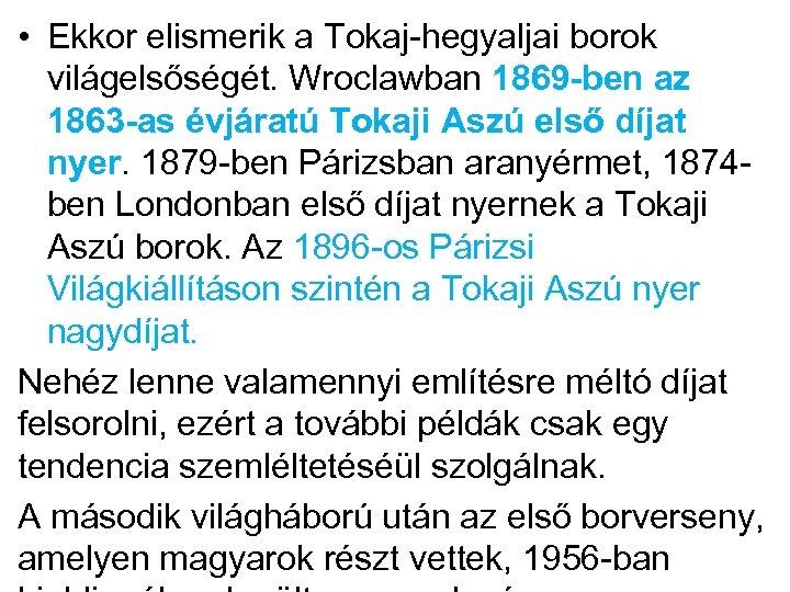 • Ekkor elismerik a Tokaj-hegyaljai borok világelsőségét. Wroclawban 1869 -ben az 1863 -as