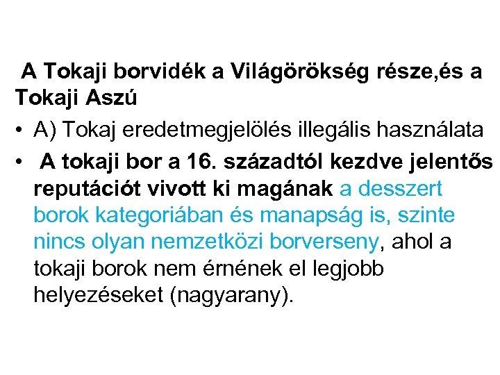 A Tokaji borvidék a Világörökség része, és a Tokaji Aszú • A) Tokaj
