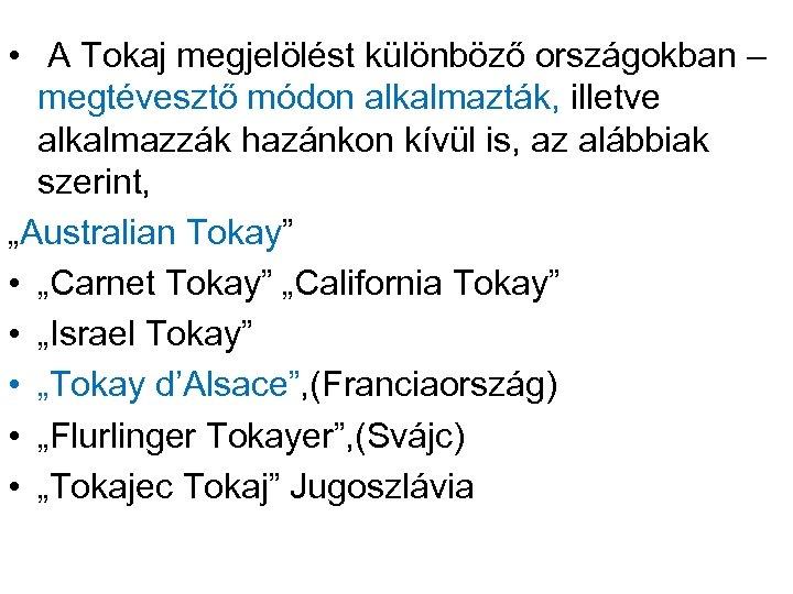 • A Tokaj megjelölést különböző országokban – megtévesztő módon alkalmazták, illetve alkalmazzák hazánkon