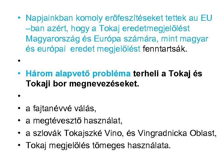 • Napjainkban komoly erőfeszítéseket tettek au EU –ban azért, hogy a Tokaj eredetmegjelölést