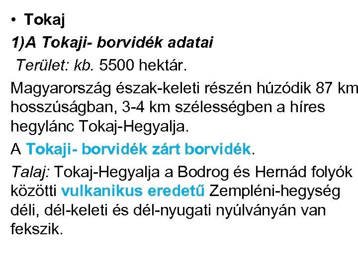 • Tokaj 1)A Tokaji- borvidék adatai Terület: kb. 5500 hektár. Magyarország észak-keleti részén