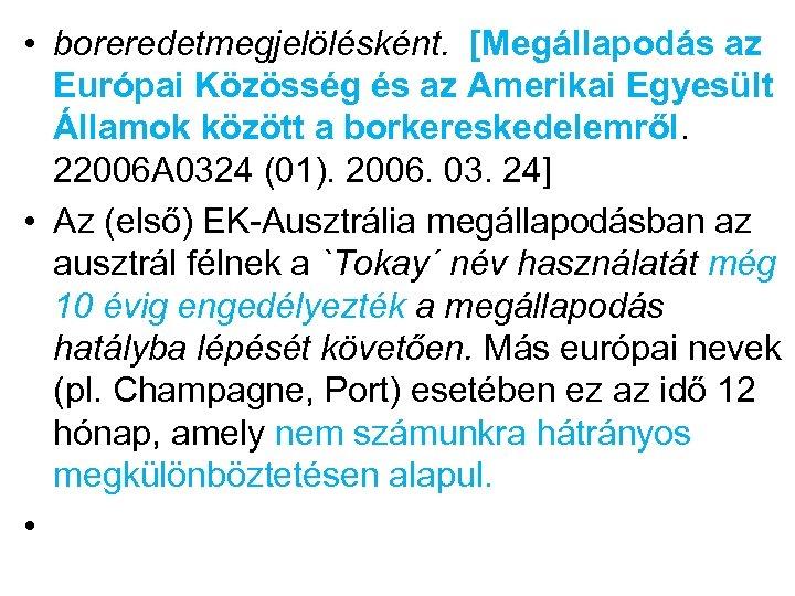 • boreredetmegjelölésként. [Megállapodás az Európai Közösség és az Amerikai Egyesült Államok között a