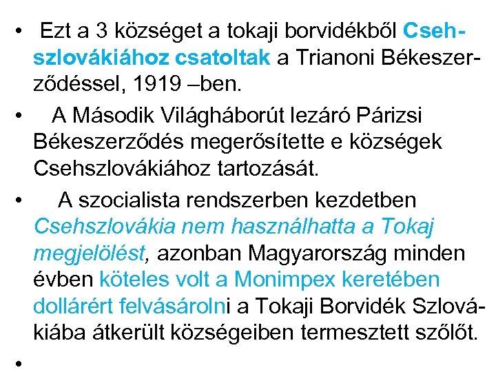 • Ezt a 3 községet a tokaji borvidékből Cseh- szlovákiához csatoltak a Trianoni