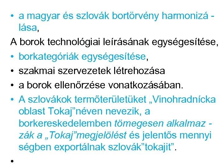 • a magyar és szlovák bortörvény harmonizá lása, A borok technológiai leírásának egységesítése,