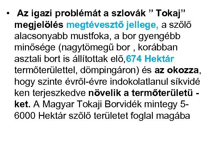 """• Az igazi problémát a szlovák """" Tokaj"""" megjelölés megtévesztő jellege, a szőlő"""