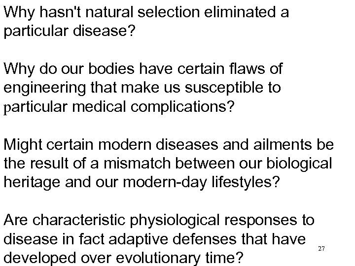 Why hasn't natural selection eliminated a particular disease? Why do our bodies have certain