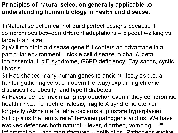 Principles of natural selection generally applicable to understanding human biology in health and disease.