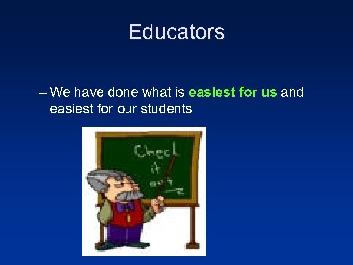 Educators – We have done what is easiest for us and easiest for our