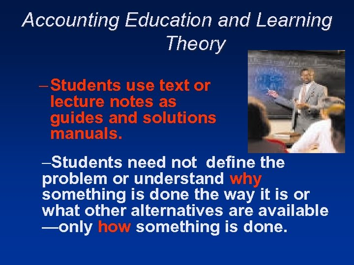 Accounting Education and Learning Theory – Students use text or lecture notes as guides