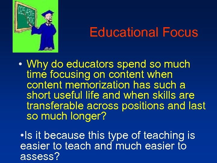 Educational Focus • Why do educators spend so much time focusing on content when