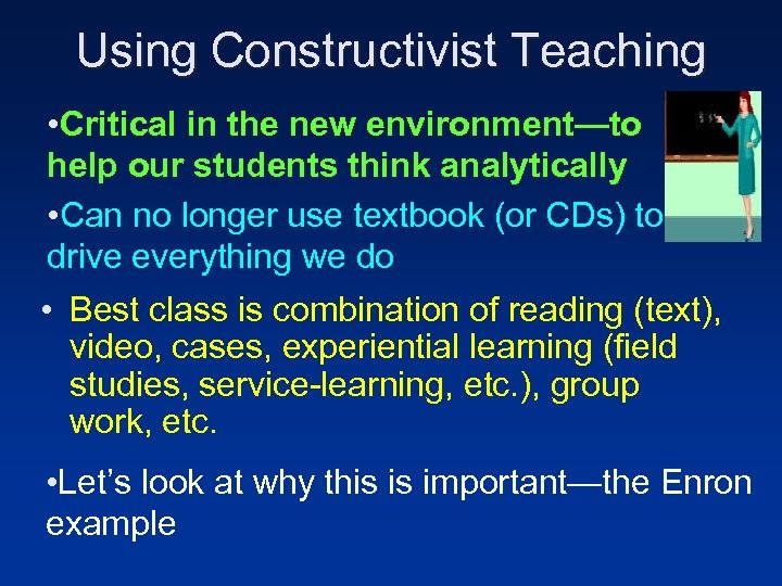 Using Constructivist Teaching • Critical in the new environment—to help our students think analytically