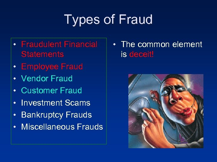 Types of Fraud • Fraudulent Financial Statements • Employee Fraud • Vendor Fraud •