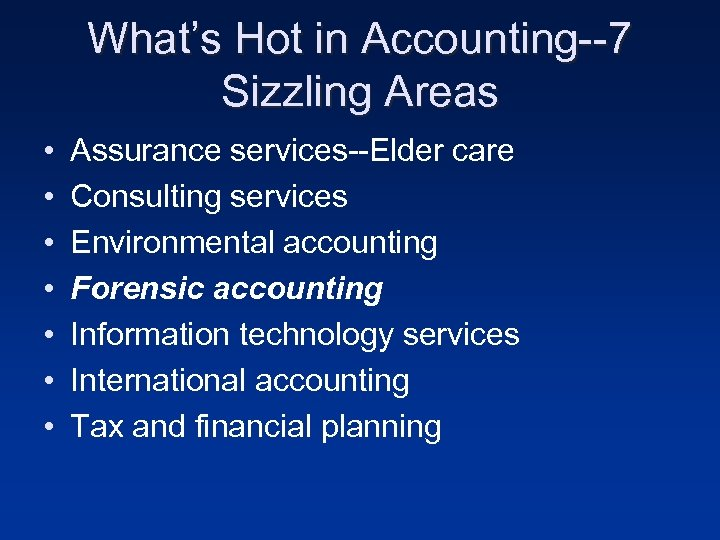 What's Hot in Accounting--7 Sizzling Areas • • Assurance services--Elder care Consulting services Environmental
