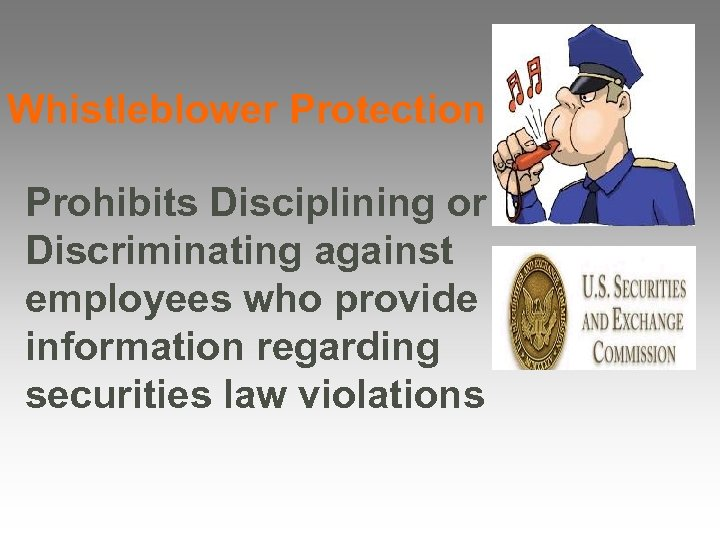 Whistleblower Protection Prohibits Disciplining or Discriminating against employees who provide information regarding securities law