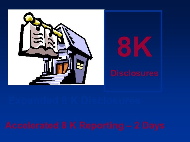 8 K Disclosures Expanded 8 K Disclosures Accelerated 8 K Reporting – 2 Days