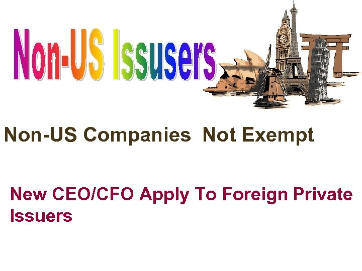 Non-US Companies Not Exempt New CEO/CFO Apply To Foreign Private Issuers