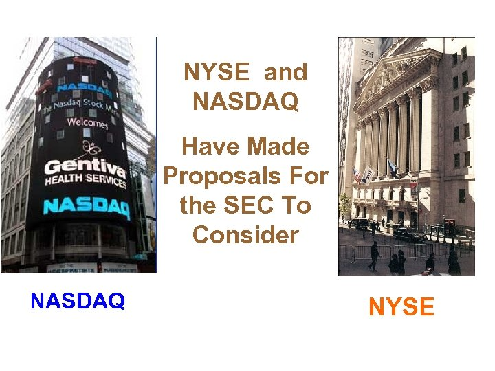 NYSE and NASDAQ Have Made Proposals For the SEC To Consider NASDAQ NYSE