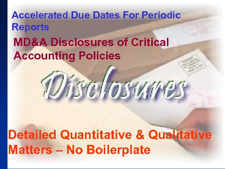 Accelerated Due Dates For Periodic Reports MD&A Disclosures of Critical Accounting Policies Detailed Quantitative