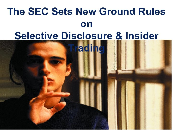 The SEC Sets New Ground Rules on Selective Disclosure & Insider Trading