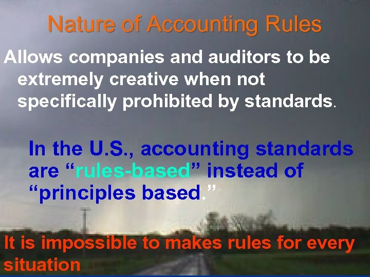 Nature of Accounting Rules Allows companies and auditors to be extremely creative when not