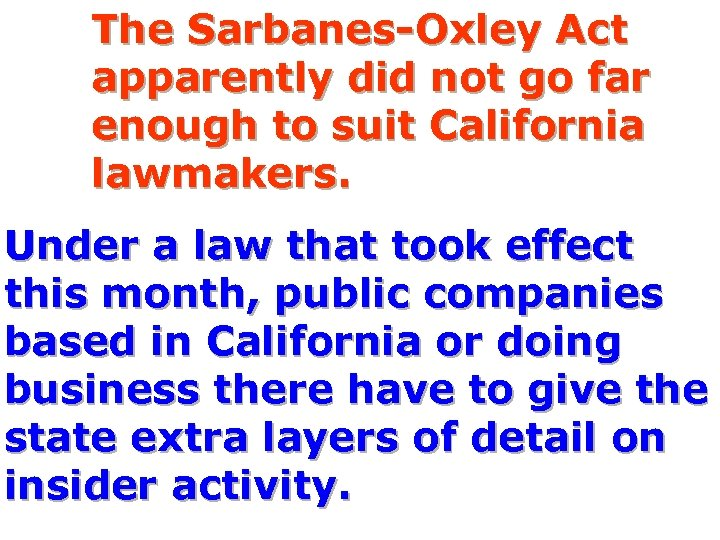The Sarbanes-Oxley Act apparently did not go far enough to suit California lawmakers. Under