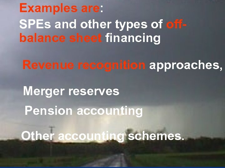 Examples are: SPEs and other types of off- balance sheet financing Revenue recognition approaches,