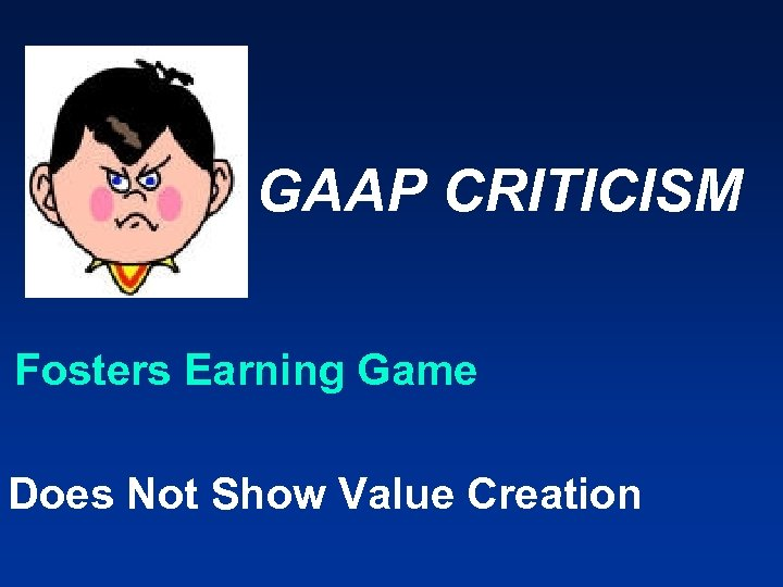 GAAP CRITICISM Fosters Earning Game Does Not Show Value Creation