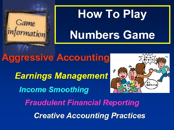 How To Play Numbers Game Aggressive Accounting Earnings Management Income Smoothing Fraudulent Financial Reporting