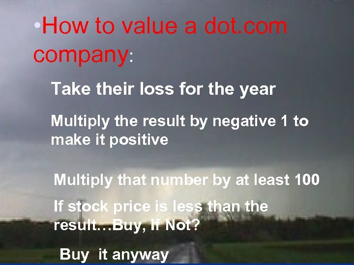 • How to value a dot. company: Take their loss for the year